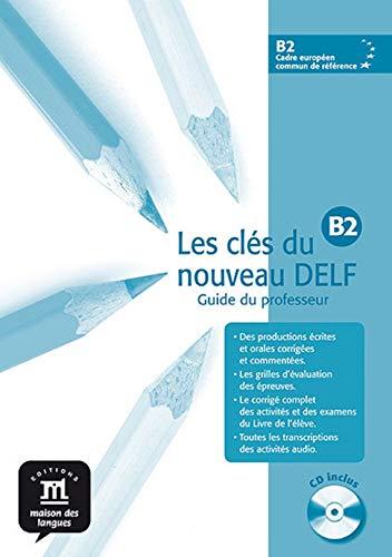 Les clés du nouveau DELF B2 - Libro del profesor + CD: Les Clés du nouveau Delf B2 Guide pedagogique + CD (Fle- Texto Frances)