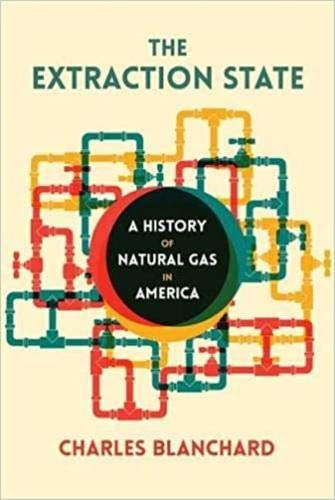 The Extraction State: A History of Natural Gas in America -  Blanchard, Charles, Hardcover