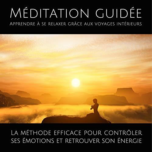 Page de couverture de Méditation guidée - Apprendre à se relaxer grâce aux voyages intérieurs