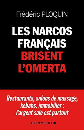 Les Narcos français brisent l'omerta: Restaurants, salons de massage, kebabs, banque, immobilier : l'argent sale est partout