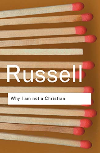 Why I am not a Christian: and Other Essays on Religion and Related Subjects (Routledge Classics)