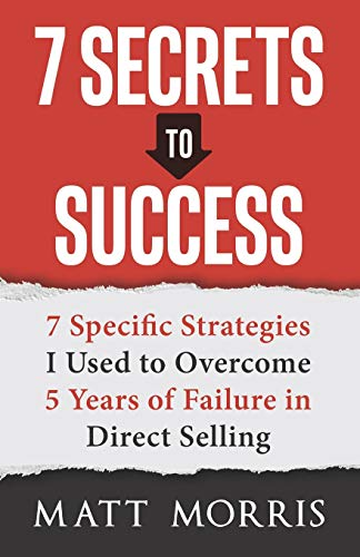 7 Secrets to Success: 7 Specific Strategies I Used to Overcome 5 Years of Failure in Direct Selling
