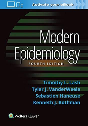 Compare Textbook Prices for Modern Epidemiology Fourth Edition ISBN 9781451193282 by Lash, Timothy L.,VanderWeele, Tyler J.,Haneuse, Sebastien,Rothman, Kenneth J.