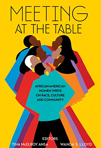 Meeting at the Table: African-American Women Write on Race, Culture and Community (English Edition)