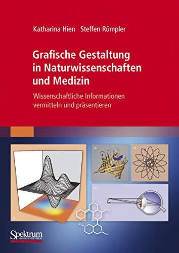 Grafische Gestaltung in Naturwissenschaften und Medizin: Wissenschaftliche Informationen vermitteln und präsentieren