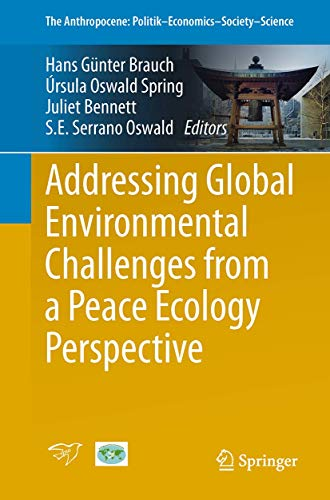 Addressing Global Environmental Challenges from a Peace Ecology Perspective (The Anthropocene: Politik—Economics—Society—Science)の詳細を見る