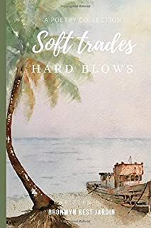 Soft Trades, Hard Blows: A Poetry Collection