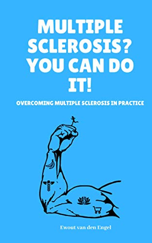 Multiple Sclerosis? You Can Do It! Overcoming Multiple Sclerosis In Practice