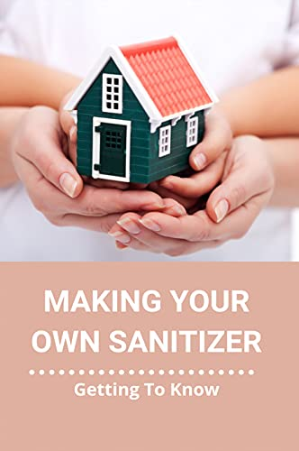 Making Your Own Sanitizer: Getting To Know: How To Make Hand Sanitizer With Essential Oils Recipe