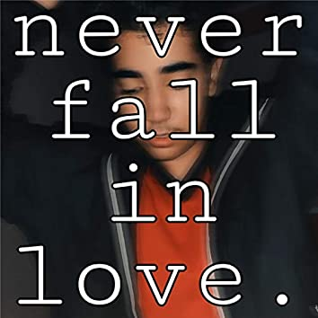 Never Fall in Love.