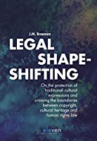Legal Shape-shifting: On the protection of traditional cultural expressions and crossing the boundaries between copyright, cultural heritage and human rights law