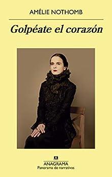 Golpéate el corazón (Panorama de narrativas nº 999) (Spanish Edition) by [Amélie Nothomb, Sergi Pàmies]