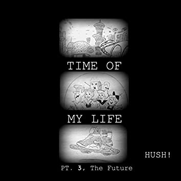 Time of My Life, Pt. 3 (The Future)