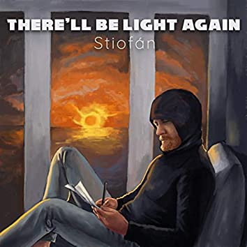 There'll Be Light Again