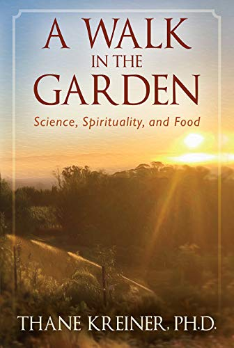 A Walk in the Garden: Science, Spirituality, and Food by [Thane Kreiner Ph.D]