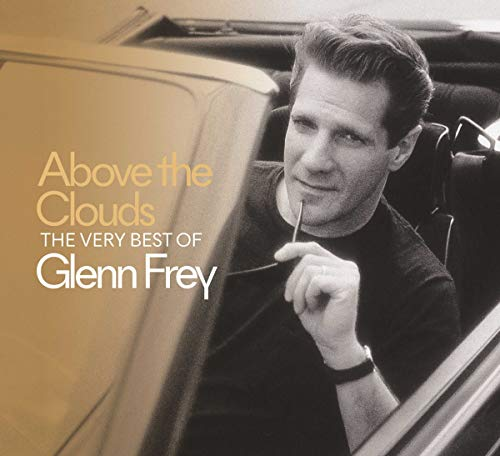 Above The Clouds - The Very Best of Glenn Frey