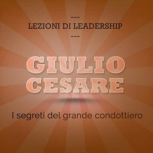 Giulio Cesare. I segreti del grande condottiero Titelbild