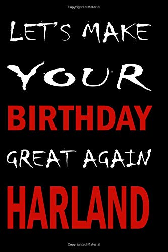 Let's Make Your Birthday Great Again HARLAND: Lined Journal Notebook , College Ruled Lined Paper, Birthday Gifts for women men kids :6 x 9 inches, 120 pages, Matte cover