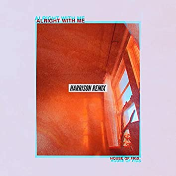Alright With Me: Harrison (Remix)