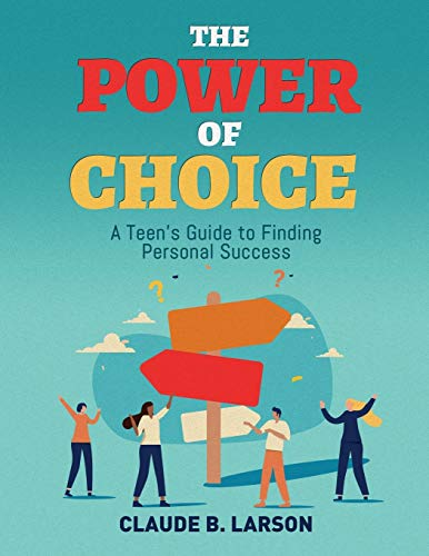 Compare Textbook Prices for The Power of Choice: A Teen's Guide to Finding Personal Success  ISBN 9781735725802 by Larson, Claude B