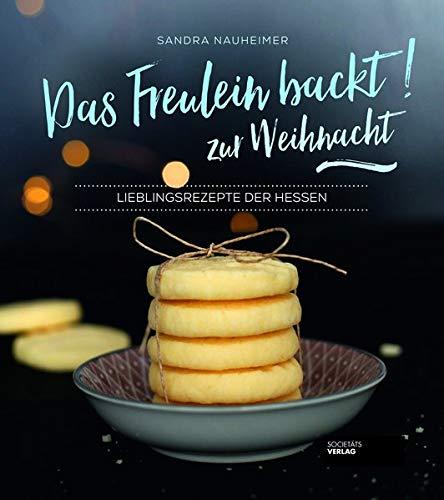 Das Freulein backt zur Weihnacht! Lieblingsrezepte der Hessen. Schnell und...