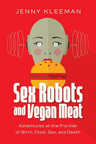 Compare Textbook Prices for Sex Robots and Vegan Meat: Adventures at the Frontier of Birth, Food, Sex, and Death  ISBN 9781643135724 by Kleeman, Jenny