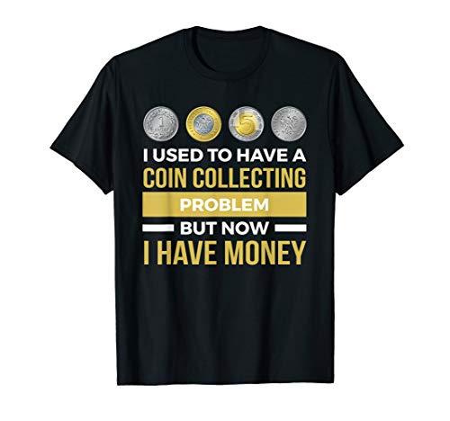 Funny I Used To Have A Coin Collecting Problem Shirt