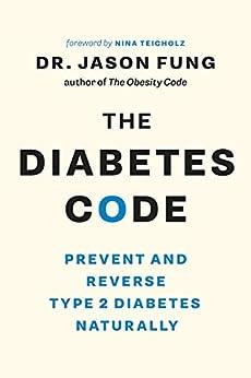 The Diabetes Code: Prevent and Reverse Type 2 Diabetes Naturally (The Code Series) (English Edition) par [Dr. Jason Fung, Nina Teicholz]