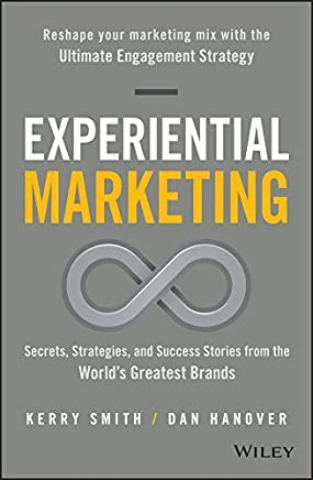 Experiential Marketing: Secrets, Strategies, and Success Stories from the Worlds Greatest Brands by Kerry Smith Dan Hanover(2016-04-25)