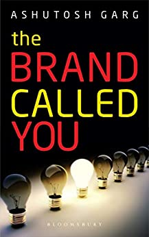 The Brand Called You by [Ashutosh Garg]