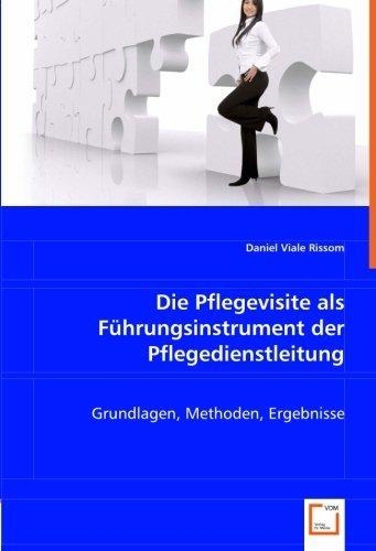 Die Pflegevisite als Führungsinstrument der Pflegedienstleitung: Grundlagen, Methoden, Ergebnisse by Daniel Viale Rissom (2008-07-09)