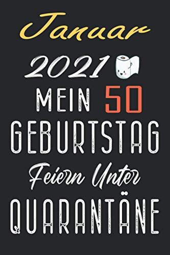 Januar 2021 Mein 50 Geburtstag Feiern Unter Quarantäne: lustig Geschenk Notizbuch während Quarantäne, Geschenkideen frauen Männer geburtstag 50 jahre, ... vater Geschwister, Notizbuch a5 liniert.
