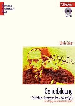 GEHOERBILDUNG - AUFBAUKURS - arrangiert für Buch - mit CD [Noten / Sheetmusic] Komponist: KAISER ULRICH aus der Reihe: BAERENREITER STUDIENBUECHER MUSIK 11