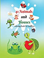 41 Animals and Houses: Coloring Book for Toddlers, Cute Coloring pages for Kids, Fun Activity Book for Preschool and School, Activity Book for Hours of Coloring Fun