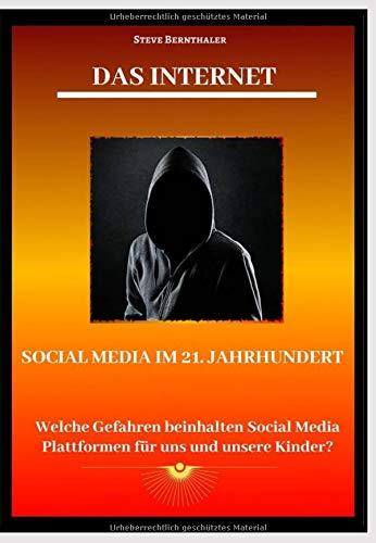 Das Internet - Social Media Plattformen im 21. Jahrhundert: Welche Gefahren beinhalten Social Media Plattformen für uns und unsere Kinder?