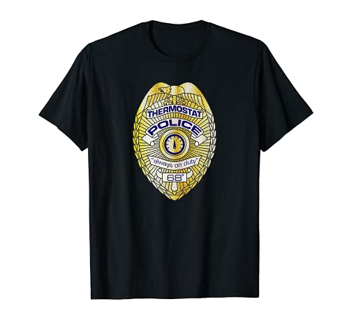 Thermostat Police Badge Design Always On Duty Funny T-Shirt