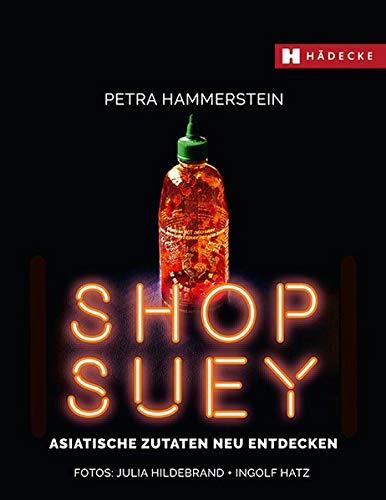 Shop Suey: Asiatische Zutaten neu entdecken