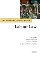 Philosophical Foundations of Labour Law (Philosophical Foundations of Law)