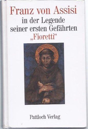 Franz von Assisi. In der Legende seiner ersten Gefährten, Fioretti
