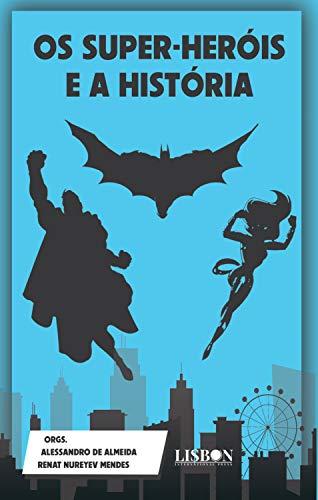 Os super-heróis e a história: Estudos acadêmicos à luz dos filmes e quadrinhos da Marvel e DC
