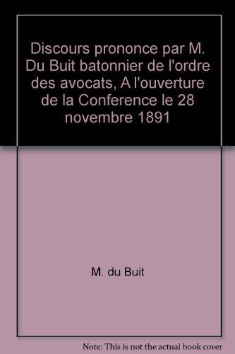 Broché - Discours prononcé par m. du buit batonnier de l ordre des avocats, a l ouverture de la conférence le 28 novembre 1891