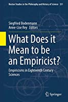 What Does it Mean to be an Empiricist?: Empiricisms in Eighteenth Century Sciences (Boston Studies in the Philosophy and History of Science (331))