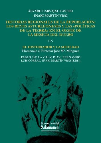 Historias regionales de la repoblación: EN El historiador y la sociedad: Homenaje al profesor José M.ª Mínguez (Estudios Historicos y geográficos nº 152)