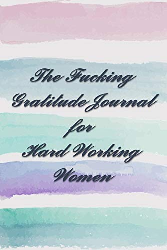 The Fucking Gratitude Journal for Hard Working Women: For tracking Everything and real Stress Relief (English Edition)
