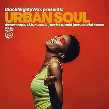 Urban Soul (Black Mighty Wax presents: downtempo, r&b, nu soul, jazz hop, acid jazz & soulful house)