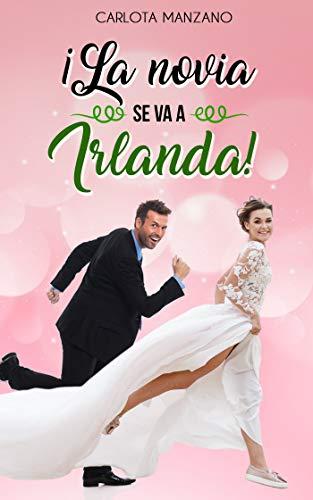 ¡La novia se va a Irlanda! de Carlota Manzano