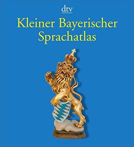 Kleiner Bayerischer Sprachatlas (dtv Fortsetzungsnummer 0, Band 3328)