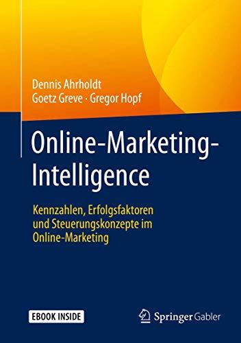 Online-Marketing-Intelligence: Kennzahlen, Erfolgsfaktoren und Steuerungskonzepte im Online-Marketing