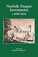 Norfolk Pauper Inventories, c.1690-1834 (Records of Social and Economic History)