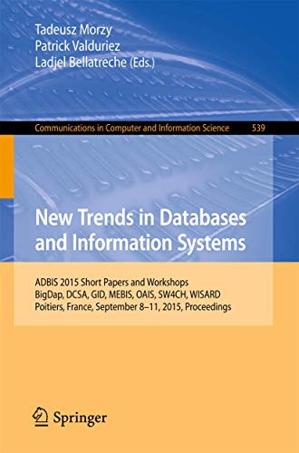 New Trends in Databases and Information Systems: ADBIS 2015 Short Papers and Workshops, BigDap, DCSA, GID, MEBIS, OAIS, SW4CH, WISARD, Poitiers, ... Computer and Information Science, Band 539)
